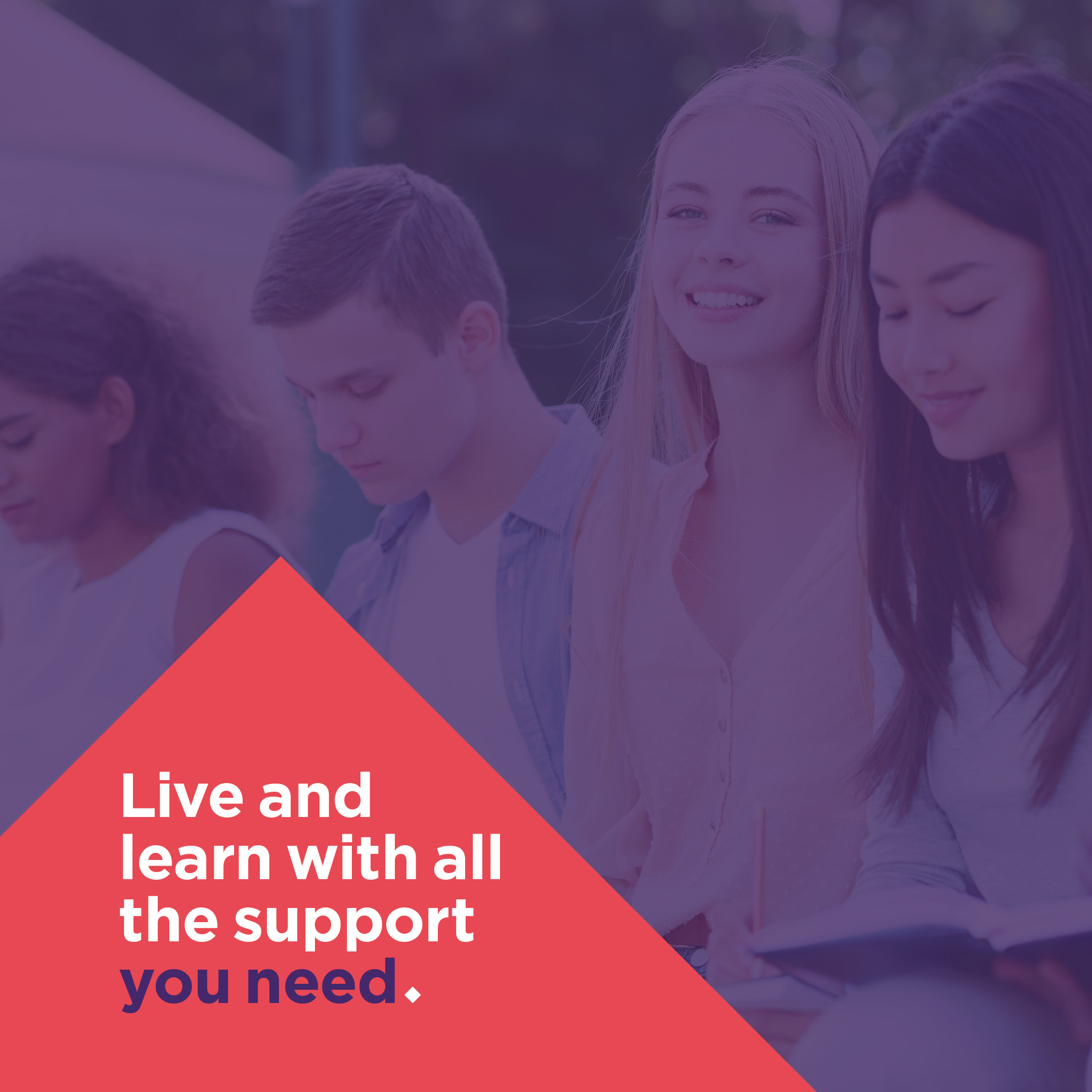 Live and learn with all the support you need